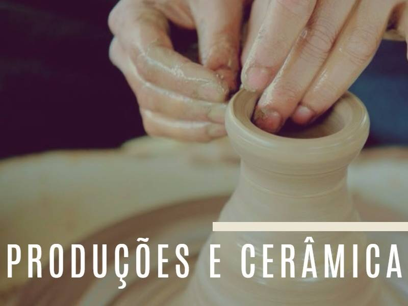Produções e Cerâmica